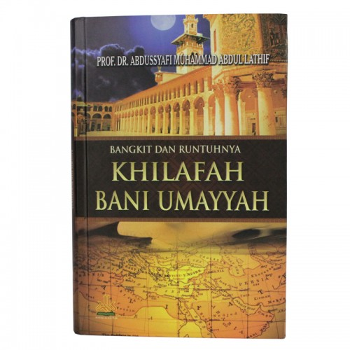 Bangkit Dan Runtuhnya Khilafah Bani Umayyah