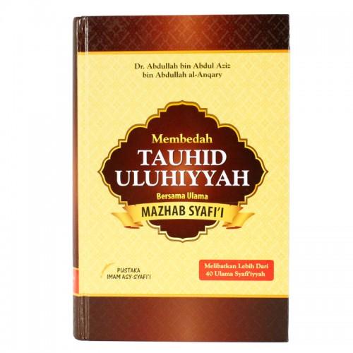 Membedah Tauhid Uluhiyyah; Bersama Ulama Mazhab Syafi'i